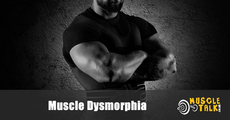 Muscle Dysmorphia / Bigorexia
